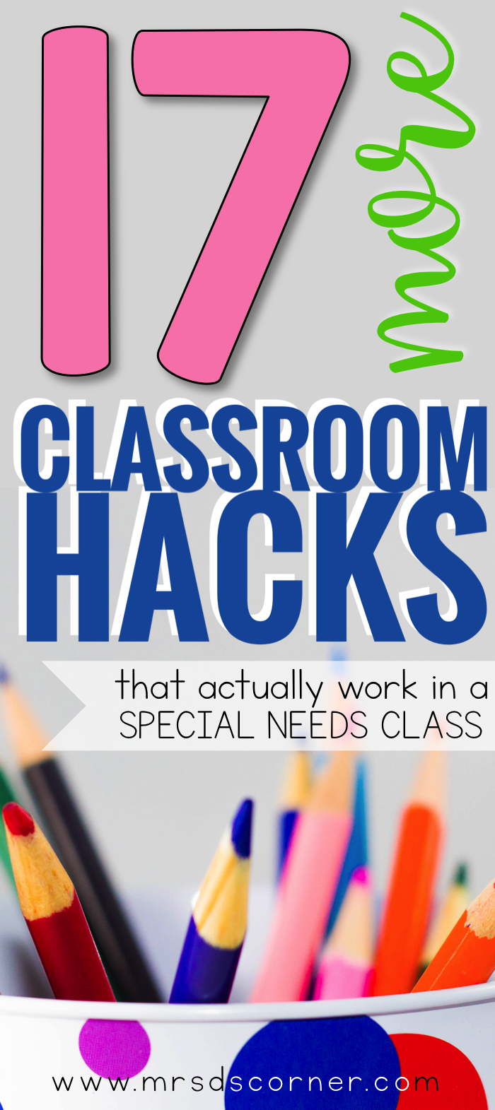17 more classroom hacks that actually work in a special needs classroom and will change your teacher life. Blog post at Mrs. D's Corner.